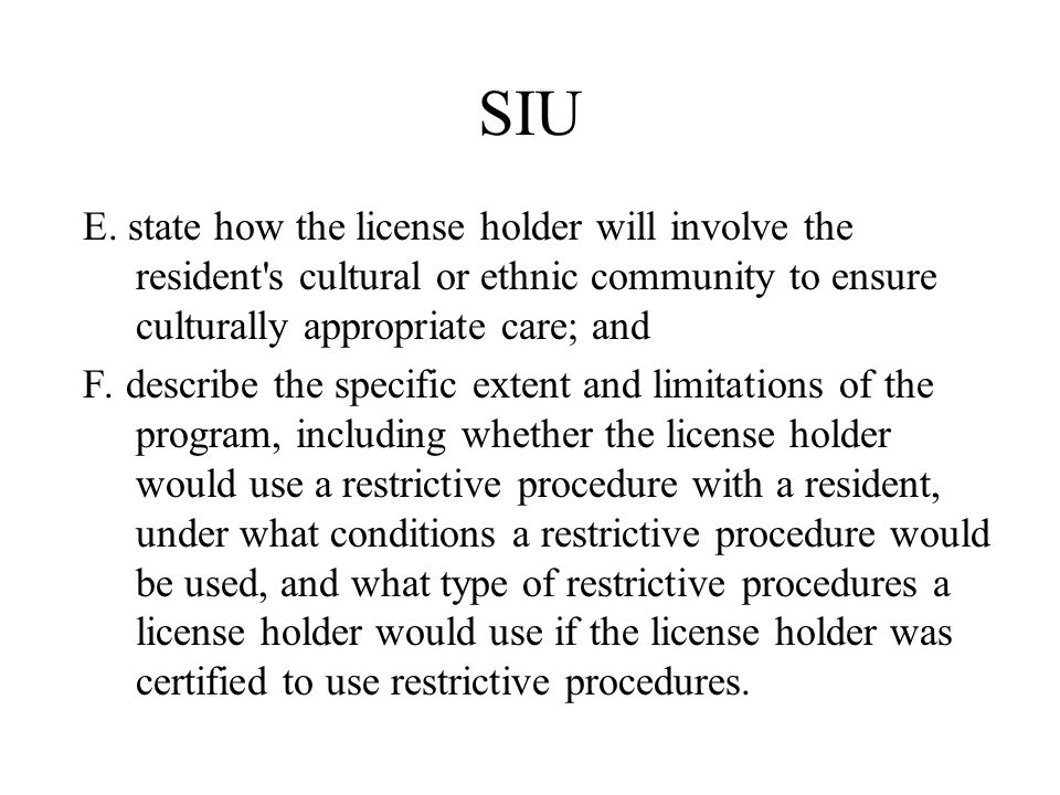 SIU E. state how the license holder will involve the resident's cultural or ethnic community to ensure culturally appropriate care; and F. describe th