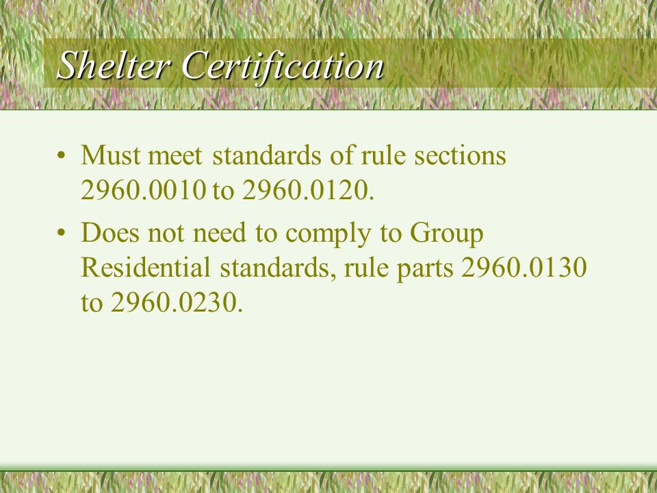 Shelter Certification Must meet standards of rule sections 2960.0010 to 2960.0120.