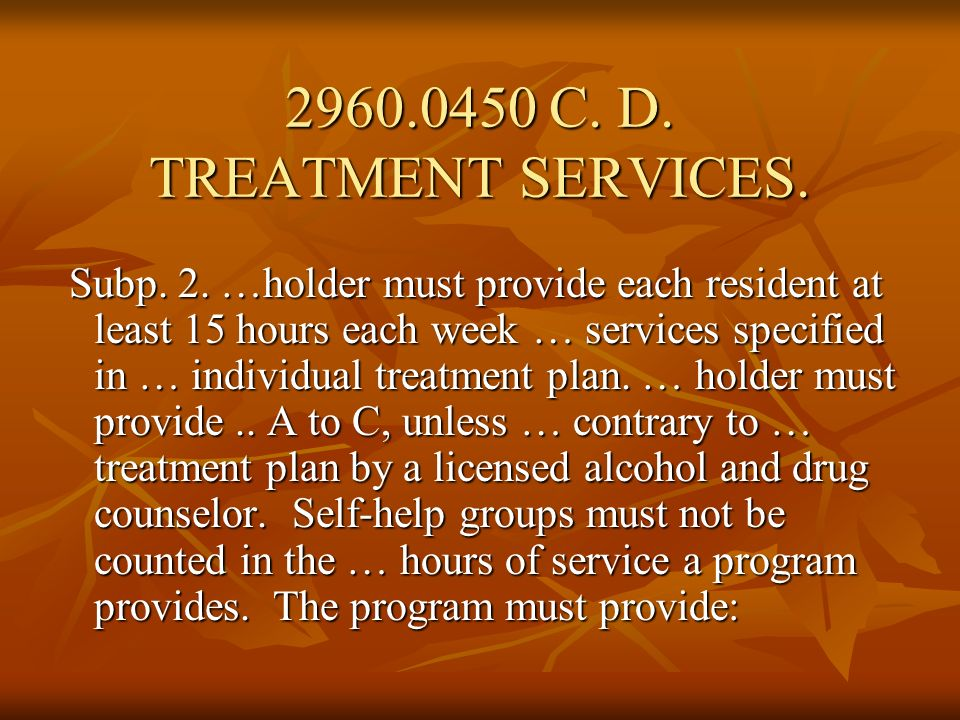2960.0450 C. D. TREATMENT SERVICES. Subp. 2. …holder must provide each resident at least 15 hours each week … services specified in … individual treat