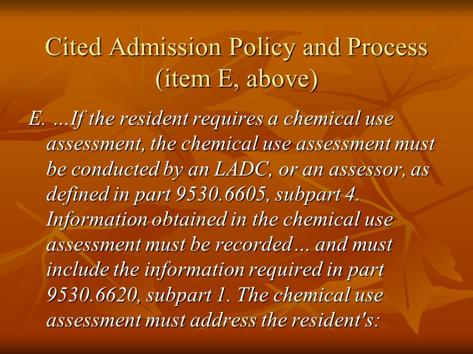 E. …If the resident requires a chemical use assessment, the chemical use assessment must be conducted by an LADC, or an assessor, as defined in part 9
