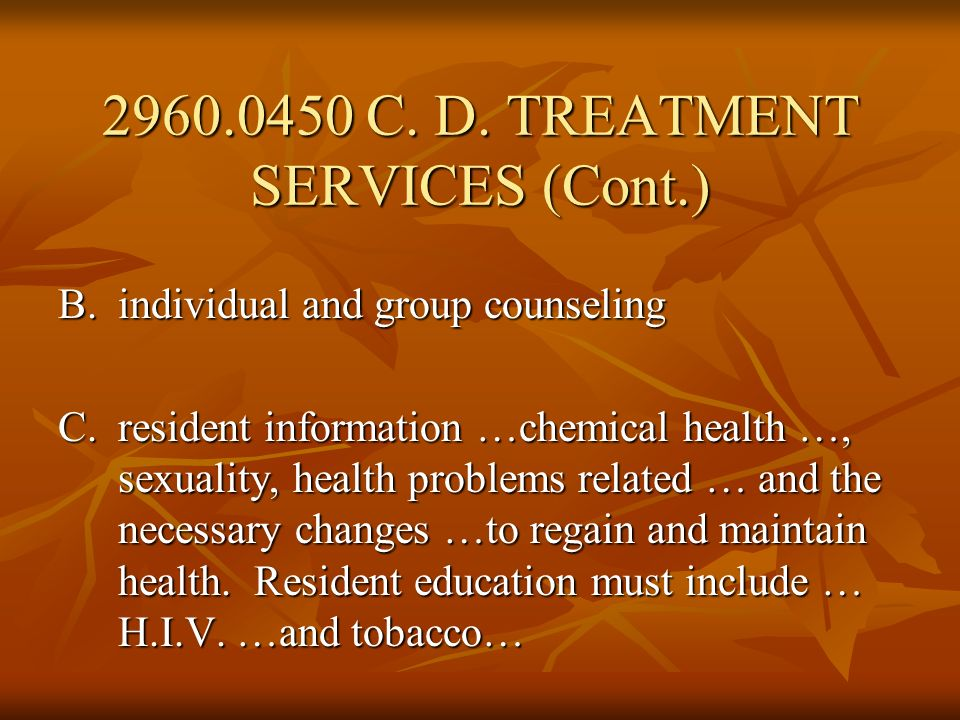 B.individual and group counseling C.resident information …chemical health …, sexuality, health problems related … and the necessary changes …to regain