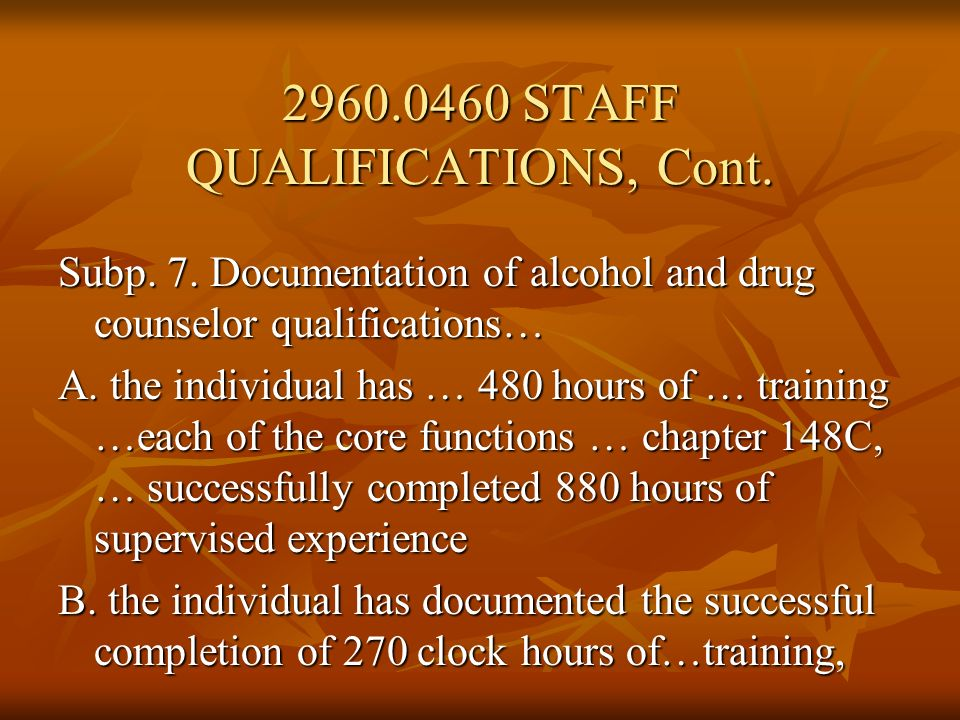 Subp. 7. Documentation of alcohol and drug counselor qualifications… A. the individual has … 480 hours of … training …each of the core functions … cha