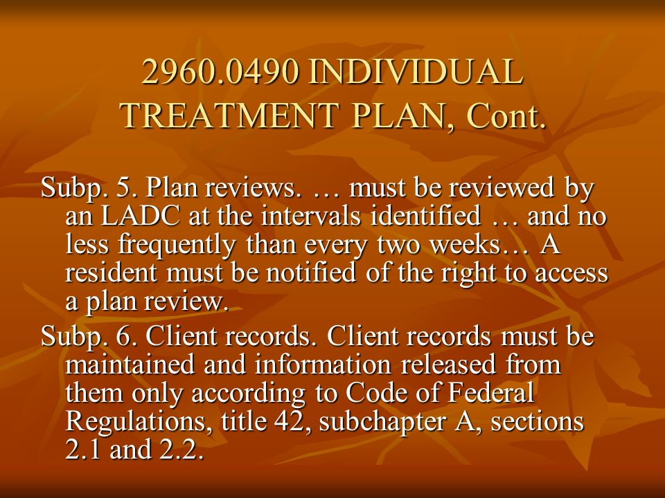 Subp. 5. Plan reviews. … must be reviewed by an LADC at the intervals identified … and no less frequently than every two weeks… A resident must be not