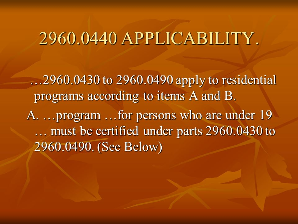 2960.0440 APPLICABILITY. …2960.0430 to 2960.0490 apply to residential programs according to items A and B. …2960.0430 to 2960.0490 apply to residentia