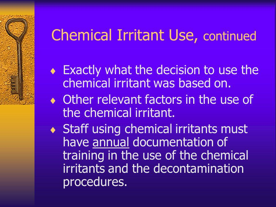 Chemical Irritant Use, continued Exactly what the decision to use the chemical irritant was based on.