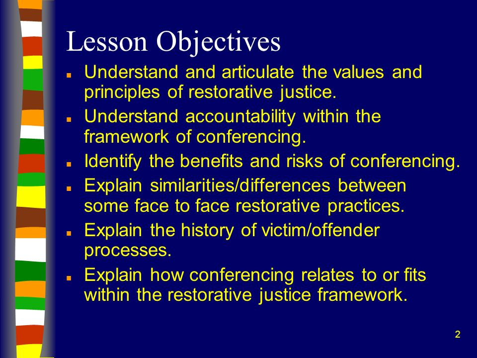 2 Lesson Objectives n Understand and articulate the values and principles of restorative justice. n Understand accountability within the framework of