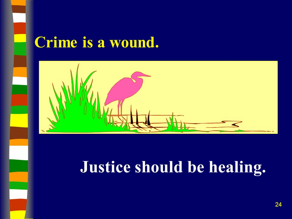24 Crime is a wound. Justice should be healing.