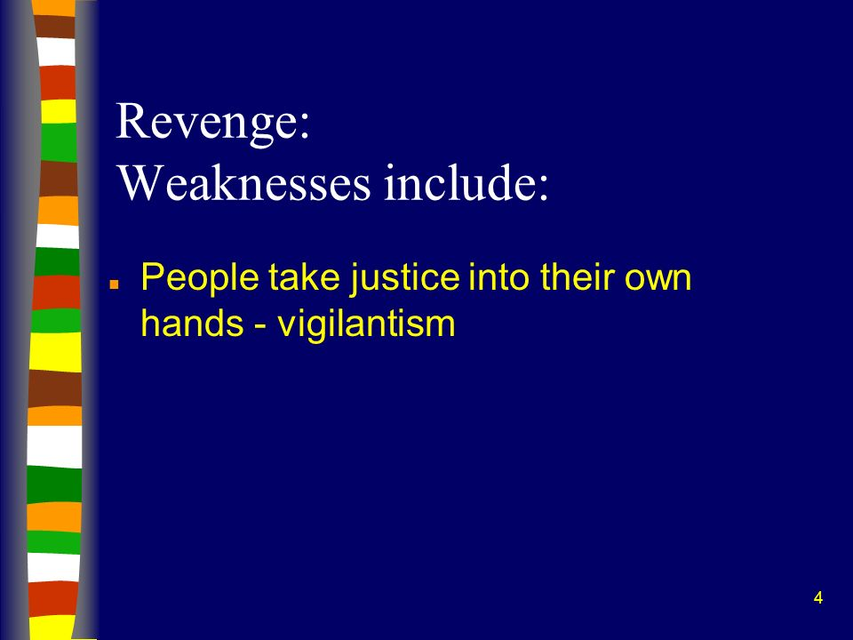 4 Revenge: Weaknesses include: n People take justice into their own hands - vigilantism