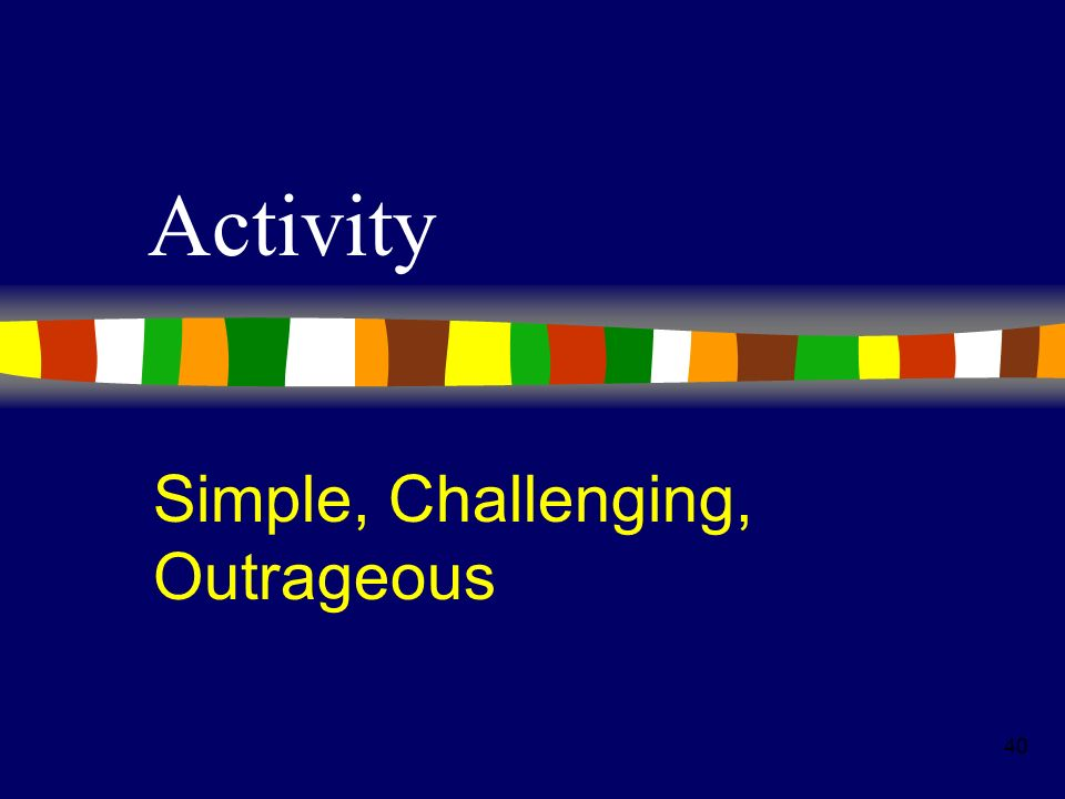 40 Activity Simple, Challenging, Outrageous