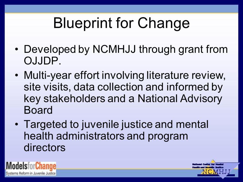 Blueprint for Change Developed by NCMHJJ through grant from OJJDP.