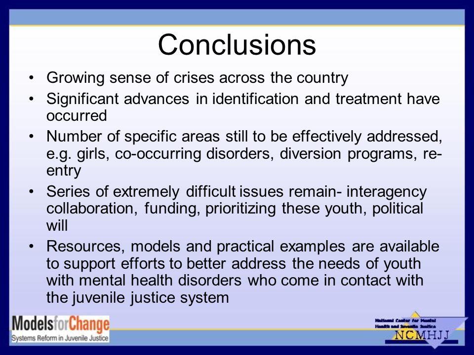Conclusions Growing sense of crises across the country Significant advances in identification and treatment have occurred Number of specific areas still to be effectively addressed, e.g.