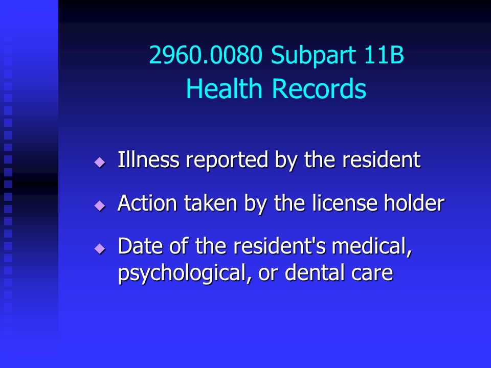 2960.0080 Subpart 11B Health Records Illness reported by the resident Illness reported by the resident Action taken by the license holder Action taken