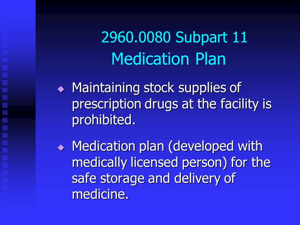 2960.0080 Subpart 11 Medication Plan Maintaining stock supplies of prescription drugs at the facility is prohibited. Maintaining stock supplies of pre