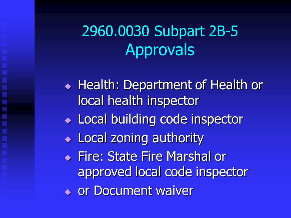 2960.0030 Subpart 2B-5 Approvals Health: Department of Health or local health inspector Health: Department of Health or local health inspector Local b