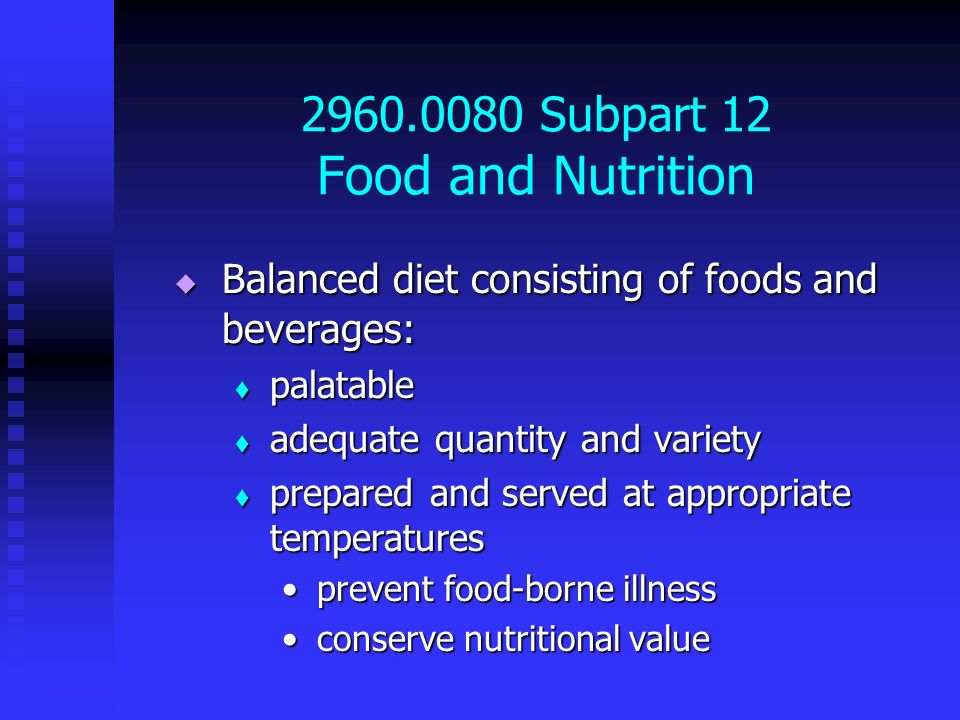 2960.0080 Subpart 12 Food and Nutrition Balanced diet consisting of foods and beverages: Balanced diet consisting of foods and beverages: palatable pa