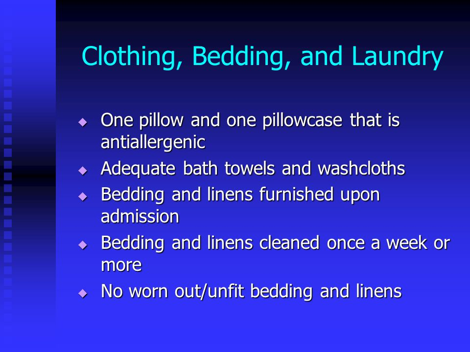 Clothing, Bedding, and Laundry One pillow and one pillowcase that is antiallergenic One pillow and one pillowcase that is antiallergenic Adequate bath