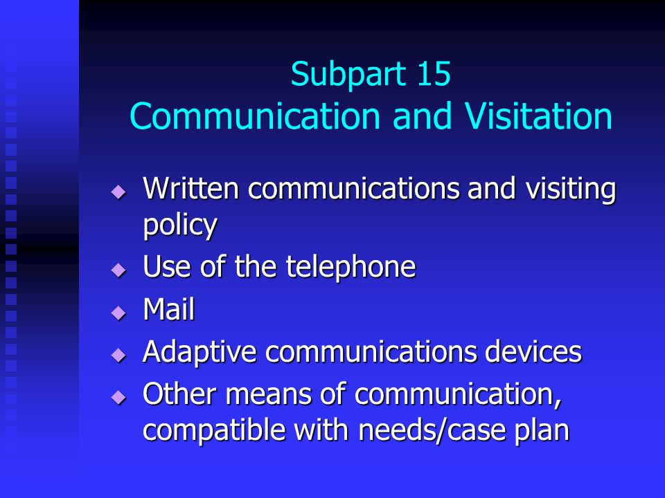 Subpart 15 Communication and Visitation Written communications and visiting policy Written communications and visiting policy Use of the telephone Use