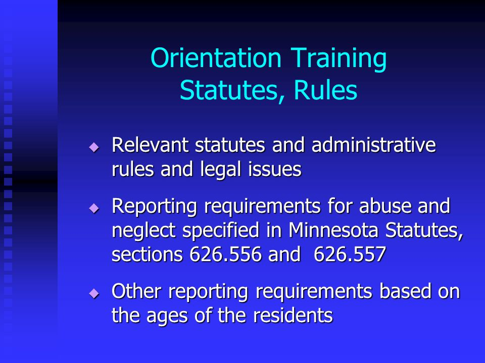 Orientation Training Statutes, Rules Relevant statutes and administrative rules and legal issues Relevant statutes and administrative rules and legal
