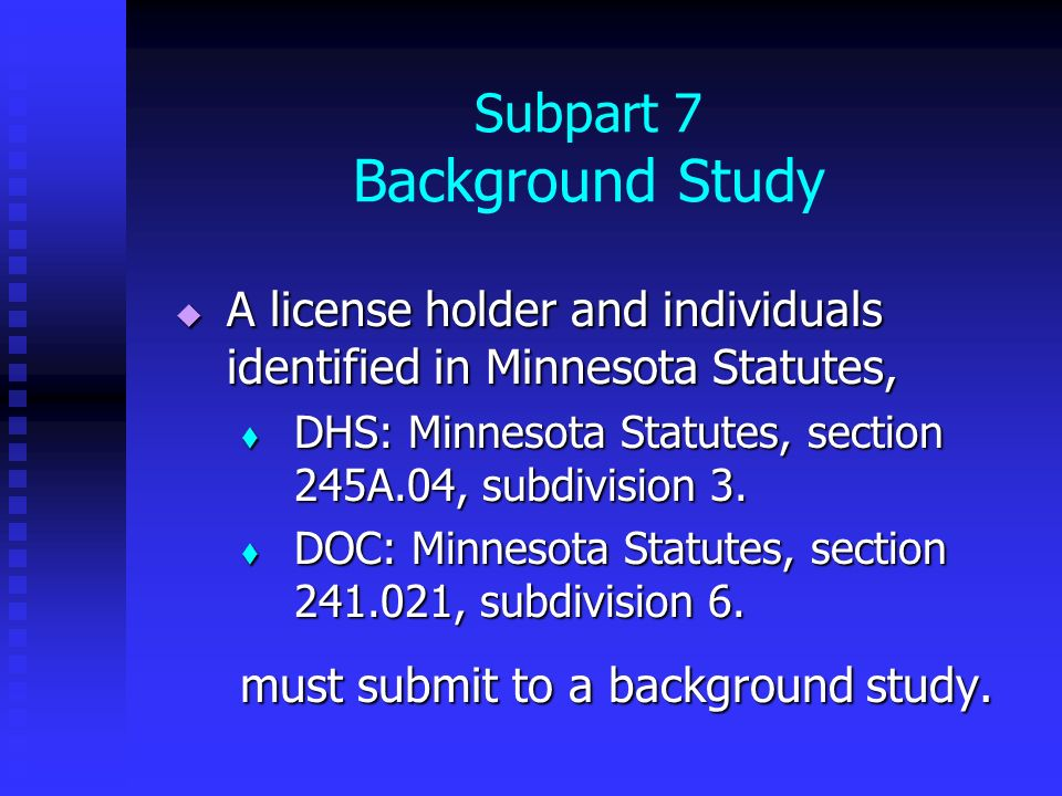 Subpart 7 Background Study A license holder and individuals identified in Minnesota Statutes, A license holder and individuals identified in Minnesota