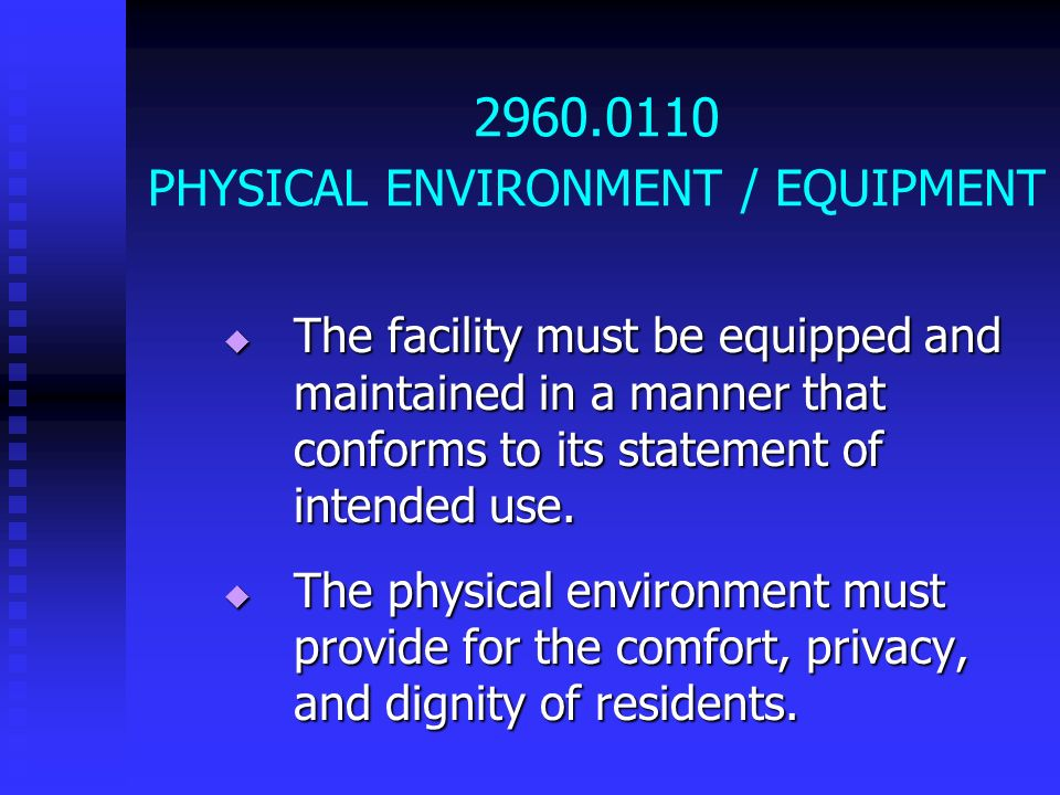 2960.0110 PHYSICAL ENVIRONMENT / EQUIPMENT The facility must be equipped and maintained in a manner that conforms to its statement of intended use. Th