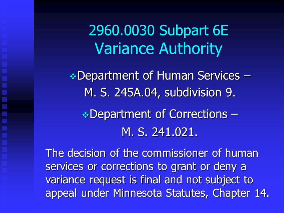 2960.0030 Subpart 6E Variance Authority Department of Human Services – Department of Human Services – M. S. 245A.04, subdivision 9. Department of Corr