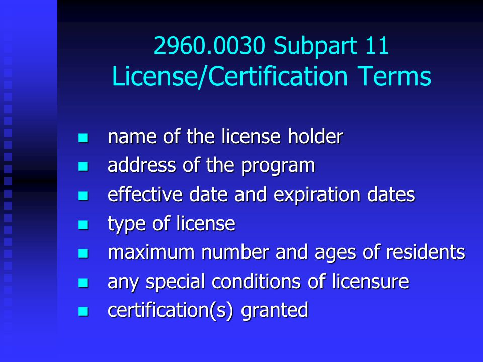 2960.0030 Subpart 11 License/Certification Terms name of the license holder name of the license holder address of the program address of the program e