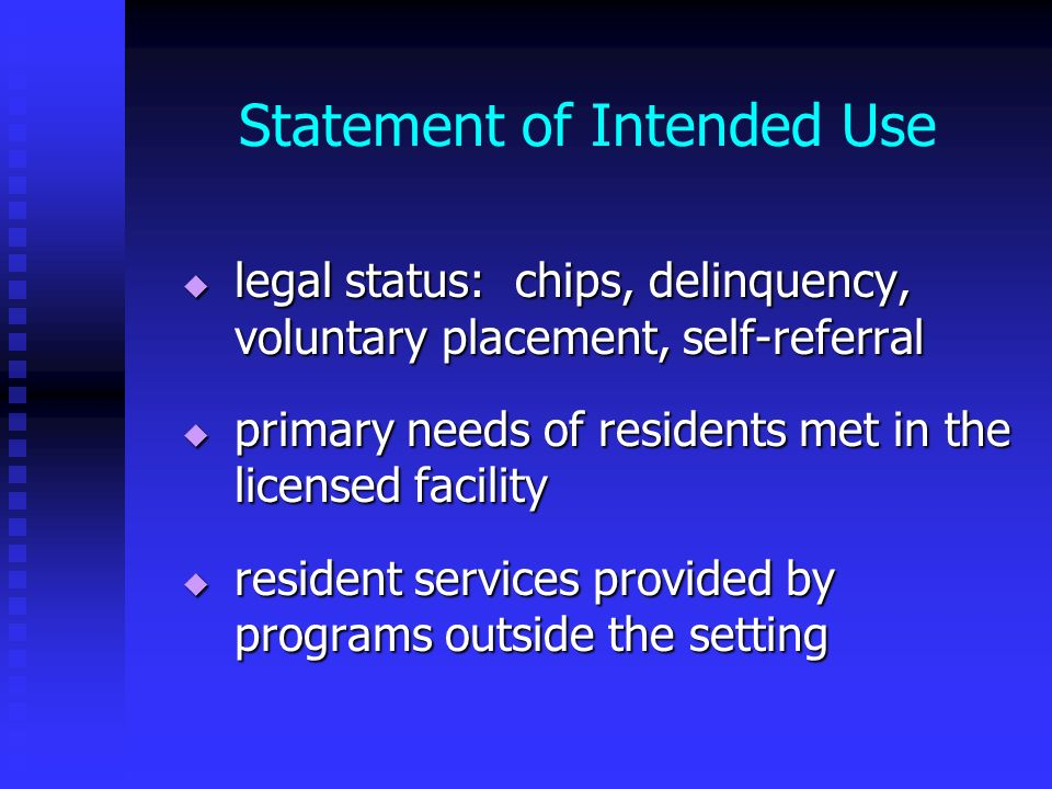 Statement of Intended Use legal status: chips, delinquency, voluntary placement, self-referral legal status: chips, delinquency, voluntary placement,