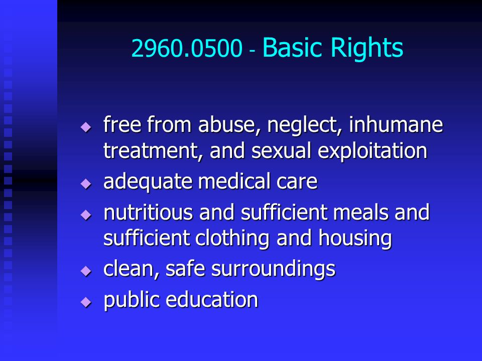 2960.0500 - Basic Rights free from abuse, neglect, inhumane treatment, and sexual exploitation free from abuse, neglect, inhumane treatment, and sexua