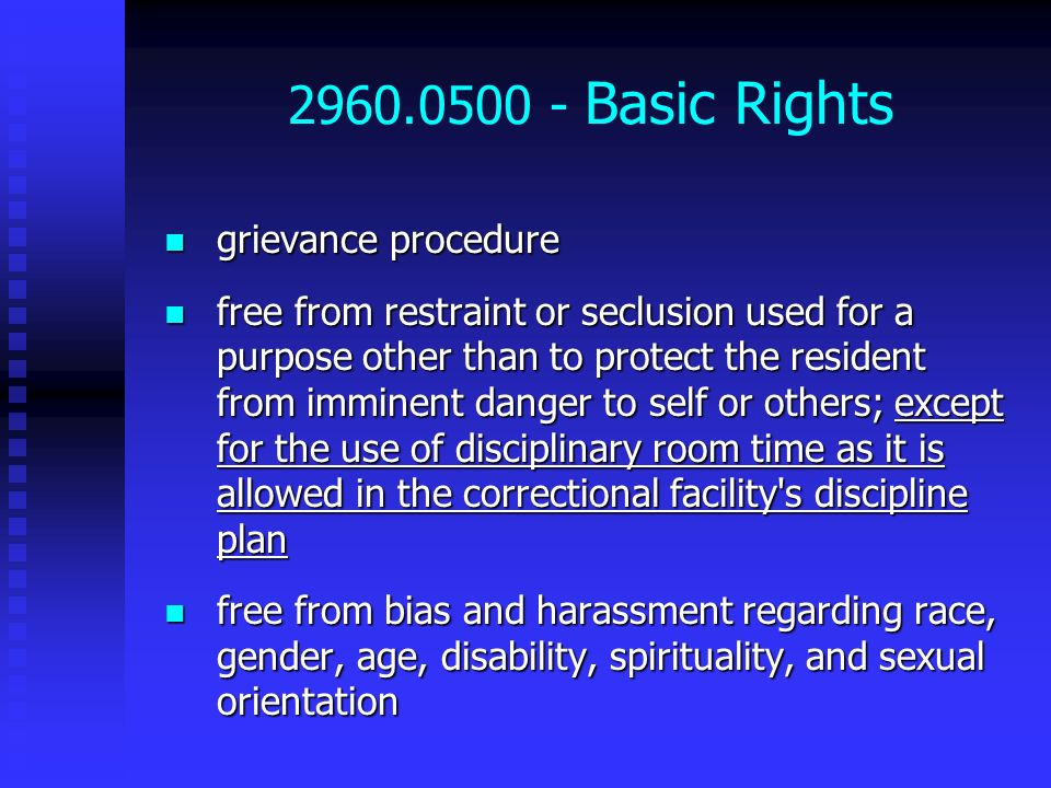 2960.0500 - Basic Rights grievance procedure grievance procedure free from restraint or seclusion used for a purpose other than to protect the residen