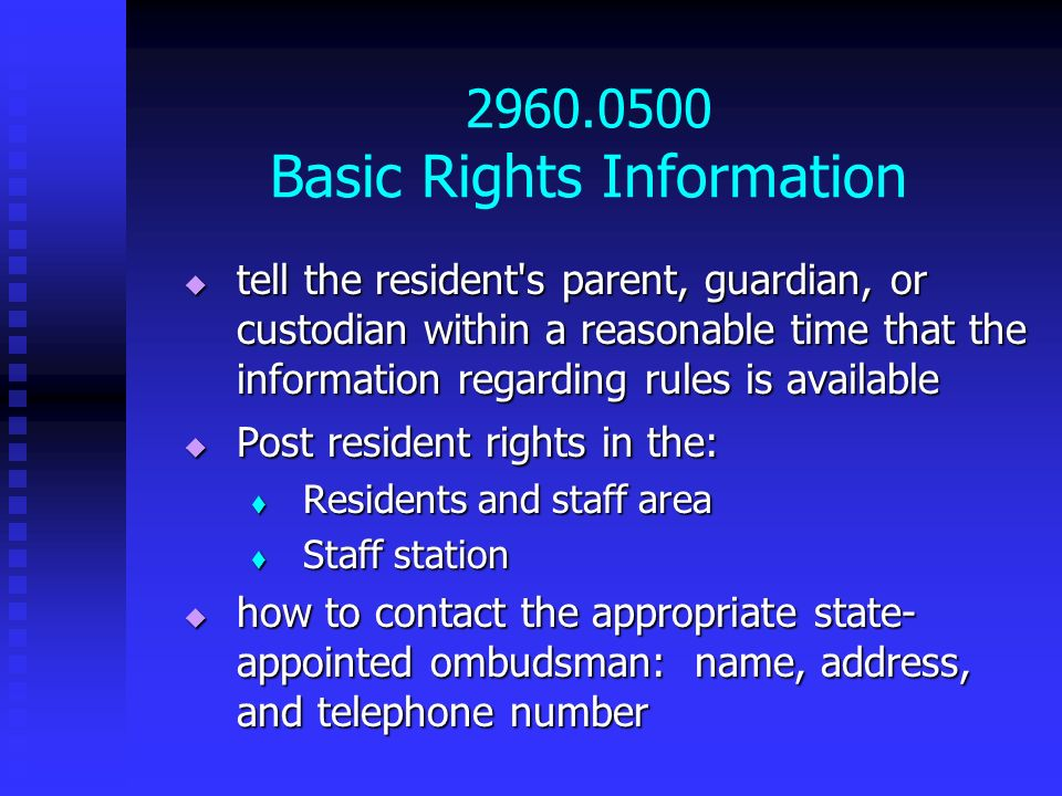 2960.0500 Basic Rights Information tell the resident's parent, guardian, or custodian within a reasonable time that the information regarding rules is