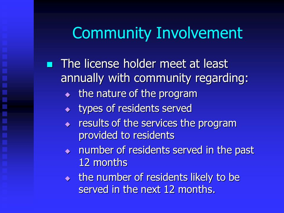 Community Involvement The license holder meet at least annually with community regarding: The license holder meet at least annually with community reg