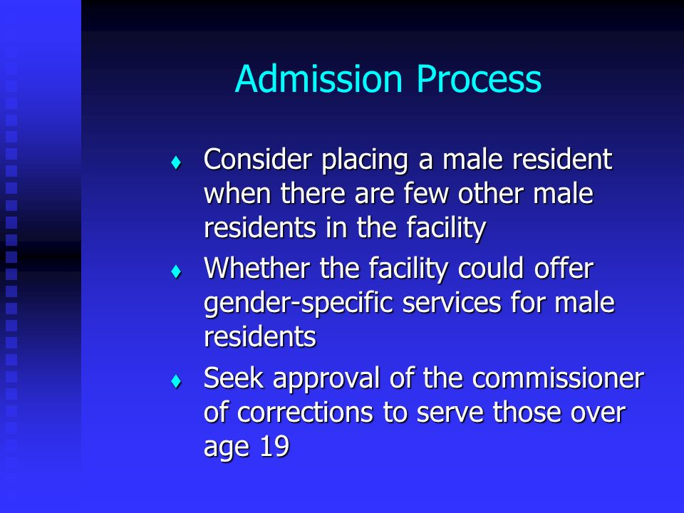Admission Process Consider placing a male resident when there are few other male residents in the facility Consider placing a male resident when there