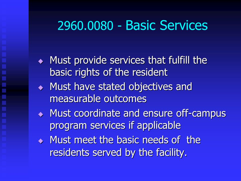 2960.0080 - Basic Services Must provide services that fulfill the basic rights of the resident Must provide services that fulfill the basic rights of