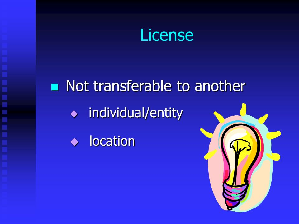 License Not transferable to another Not transferable to another individual/entity individual/entity location location