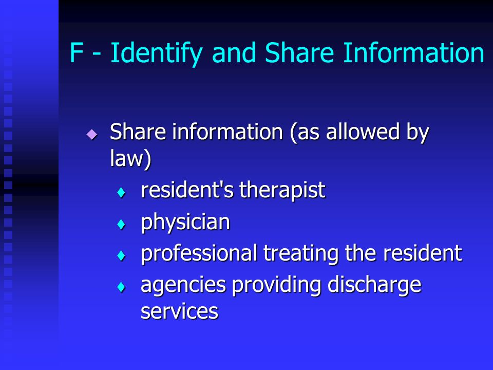 F - Identify and Share Information Share information (as allowed by law) Share information (as allowed by law) resident's therapist resident's therapi