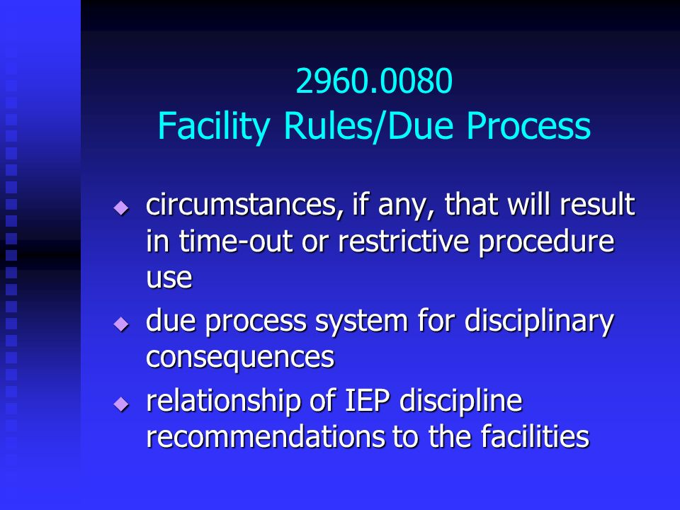 2960.0080 Facility Rules/Due Process circumstances, if any, that will result in time-out or restrictive procedure use circumstances, if any, that will