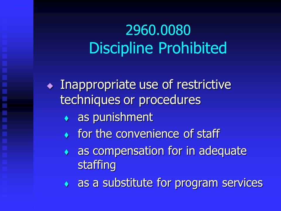 2960.0080 Discipline Prohibited Inappropriate use of restrictive techniques or procedures Inappropriate use of restrictive techniques or procedures as