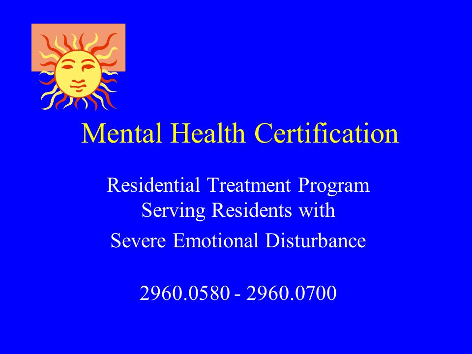 Residential Treatment Program Serving Residents with Severe Emotional Disturbance 2960.0580 - 2960.0700 Mental Health Certification