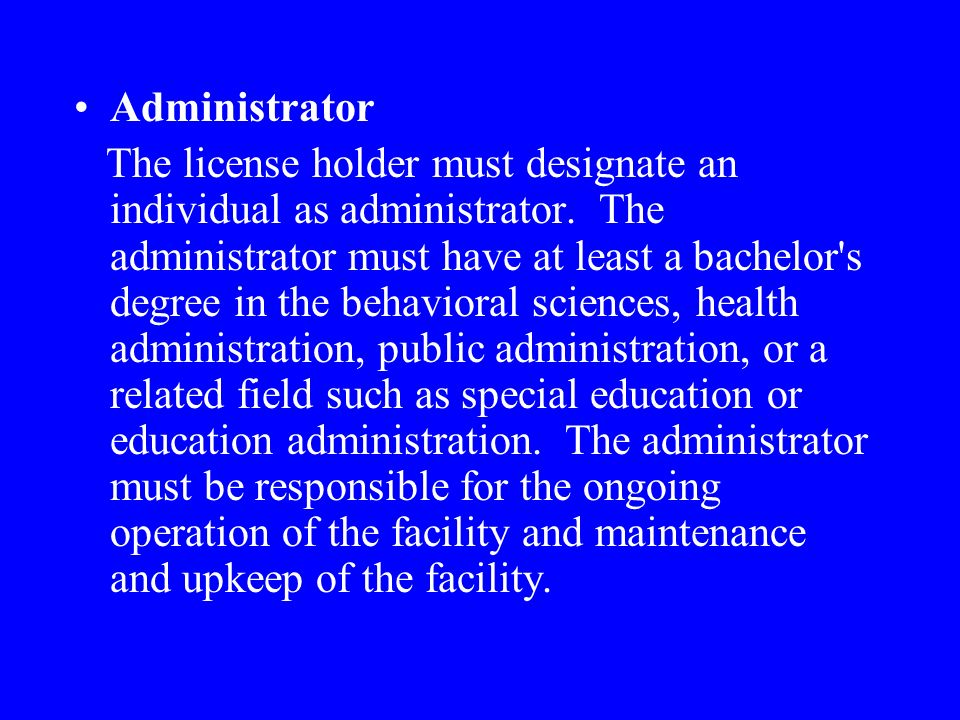 Administrator The license holder must designate an individual as administrator.