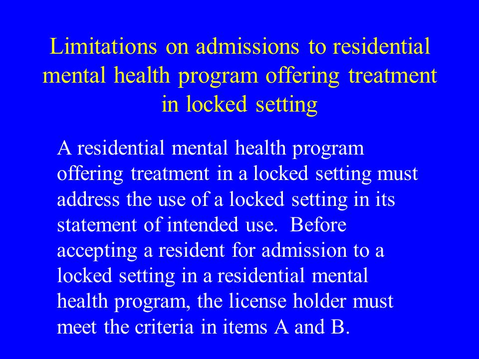 Limitations on admissions to residential mental health program offering treatment in locked setting A residential mental health program offering treatment in a locked setting must address the use of a locked setting in its statement of intended use.