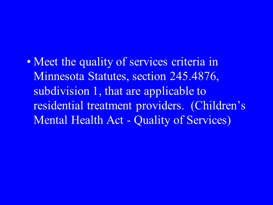 Meet the quality of services criteria in Minnesota Statutes, section 245.4876, subdivision 1, that are applicable to residential treatment providers.