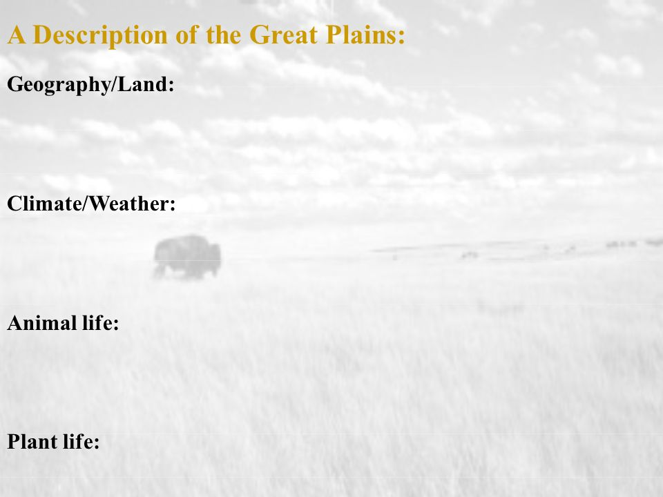 Geography/Land: Climate/Weather: Animal life: Plant life: A Description of the Great Plains: