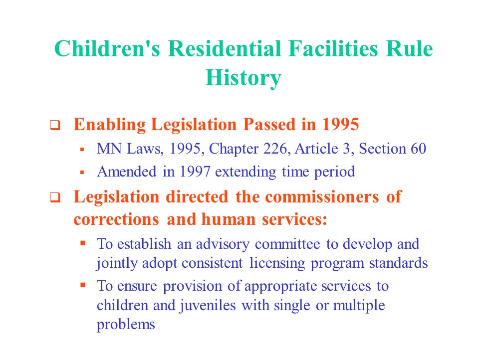Children s Residential Facilities Training: Objectives Information on new licensing and program certifications County agencies role with new programs and with individual placements Web design offering detailed information about facilities and treatment services