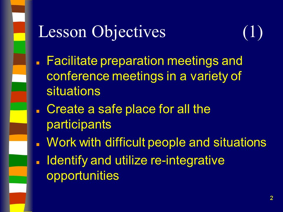 2 Lesson Objectives (1) n Facilitate preparation meetings and conference meetings in a variety of situations n Create a safe place for all the partici