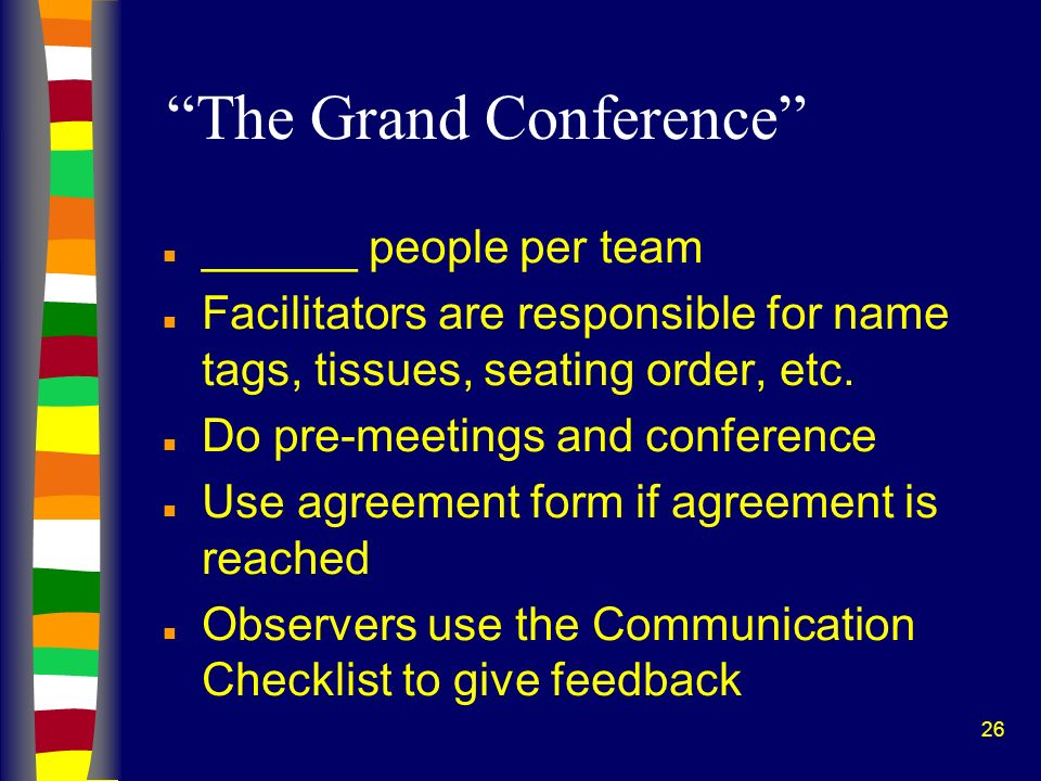 26 The Grand Conference n ______ people per team n Facilitators are responsible for name tags, tissues, seating order, etc.