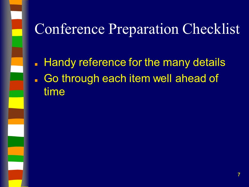 7 Conference Preparation Checklist n Handy reference for the many details n Go through each item well ahead of time