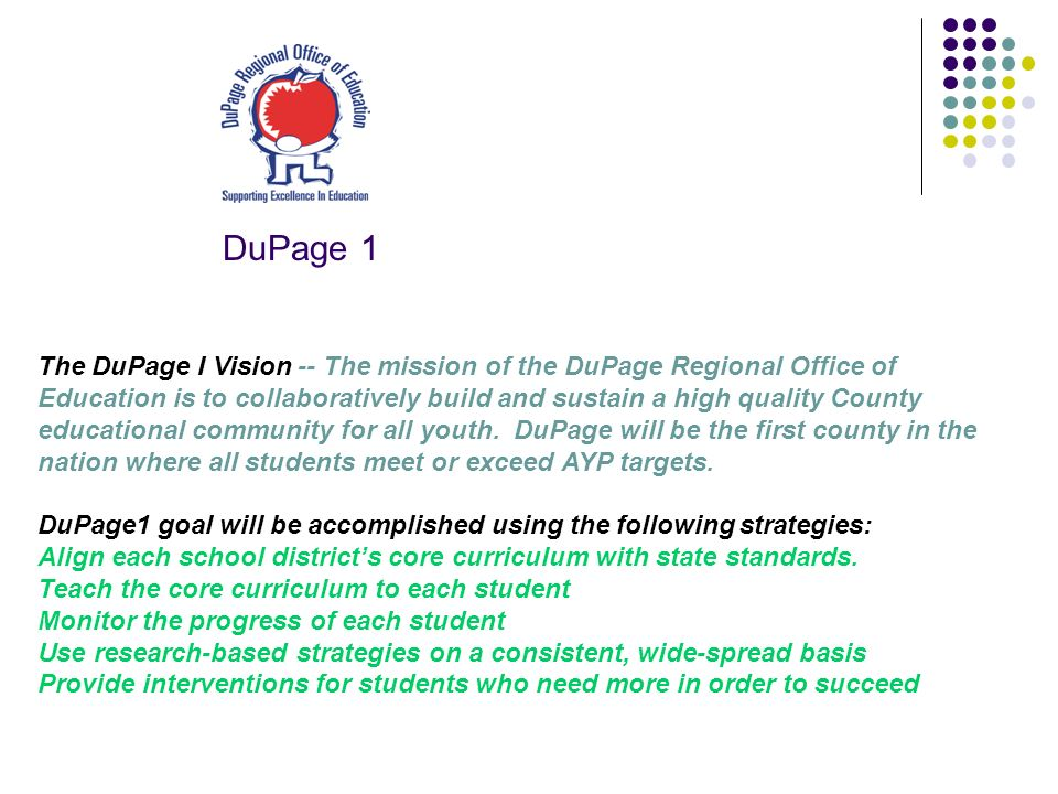The DuPage I Vision -- The mission of the DuPage Regional Office of Education is to collaboratively build and sustain a high quality County educational community for all youth.