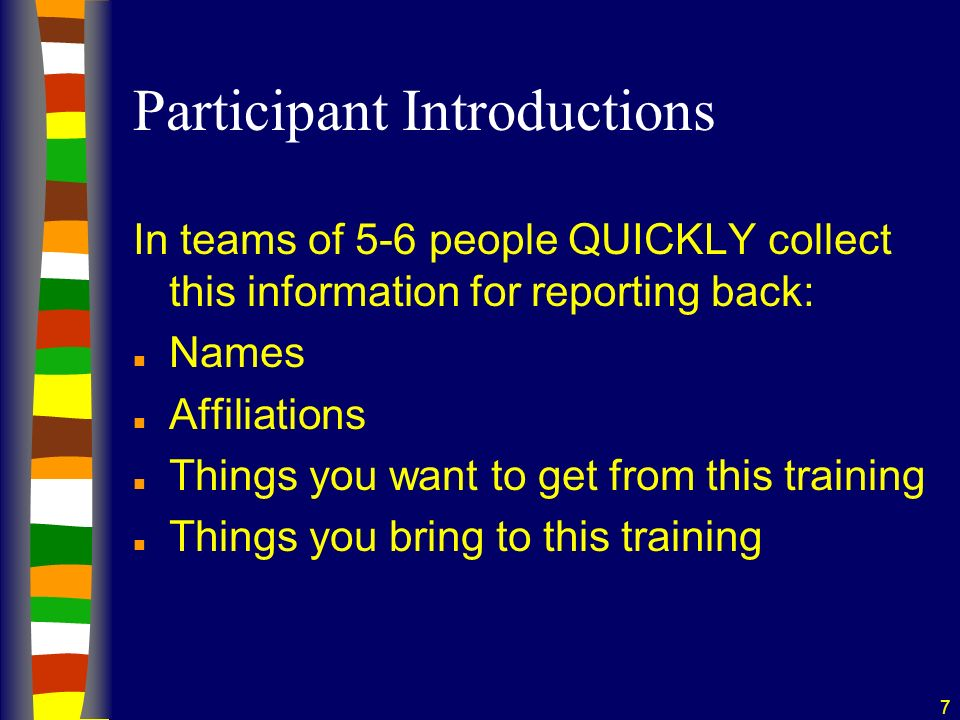 7 Participant Introductions In teams of 5-6 people QUICKLY collect this information for reporting back: n Names n Affiliations n Things you want to get from this training n Things you bring to this training