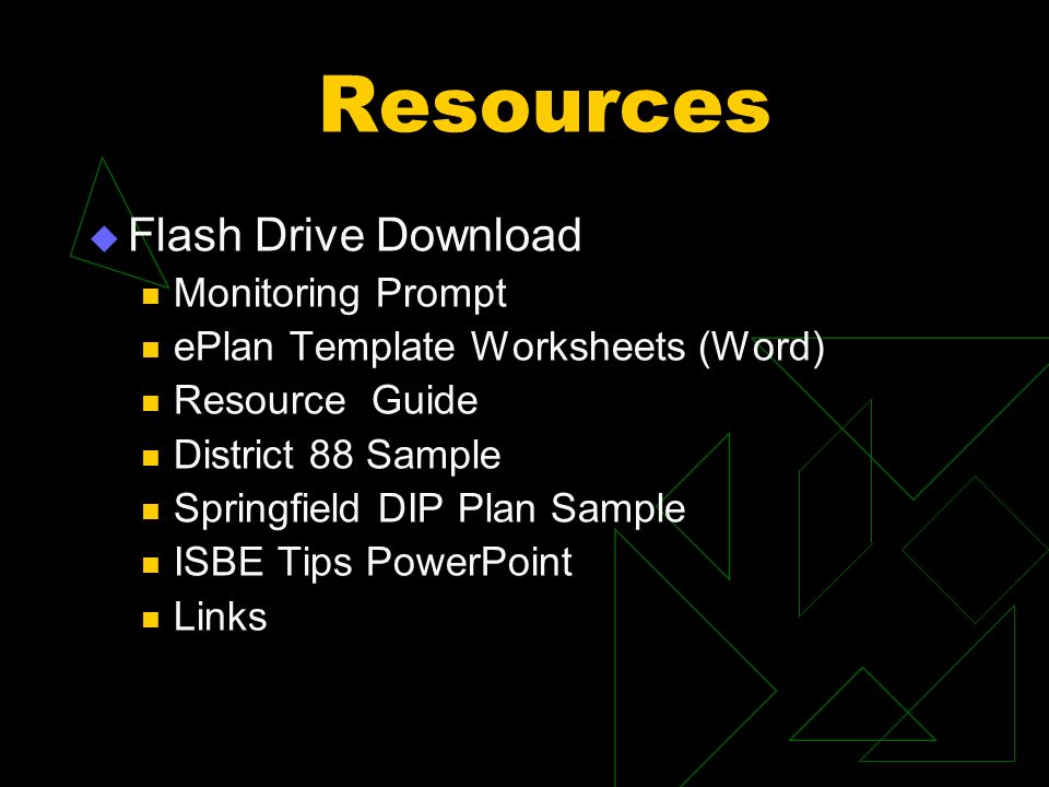 Resources Flash Drive Download Monitoring Prompt ePlan Template Worksheets (Word) Resource Guide District 88 Sample Springfield DIP Plan Sample ISBE Tips PowerPoint Links