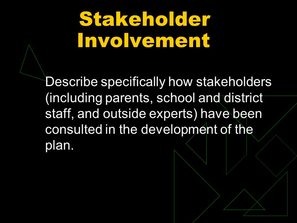 Stakeholder Involvement Describe specifically how stakeholders (including parents, school and district staff, and outside experts) have been consulted in the development of the plan.